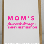 Mom's favorite things, empty nest edition