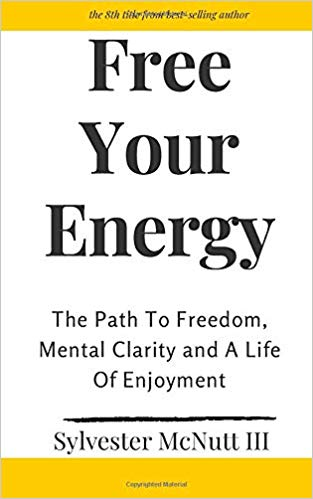 Free Y our Energy by Sylvester McNutt III is a powerful self help book about fear, self discovery and creating your best life.