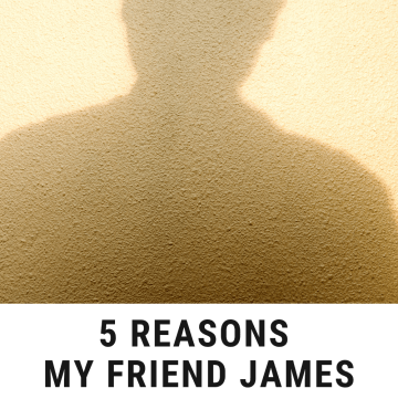 5 Reasons my friend James is the worst