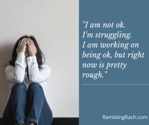 I'm not okay. I'm struggling.