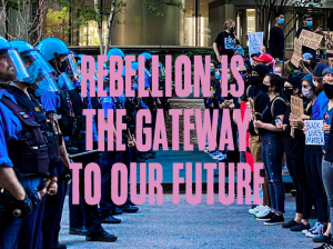 Rebellion is the Gateway to Our Future