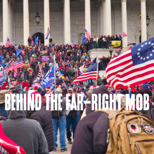 Behind the Far-Right Mob