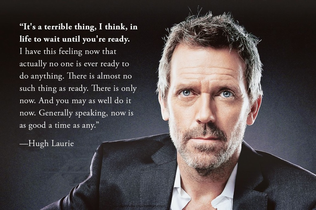 Wait until you're ready - Hugh Laurie