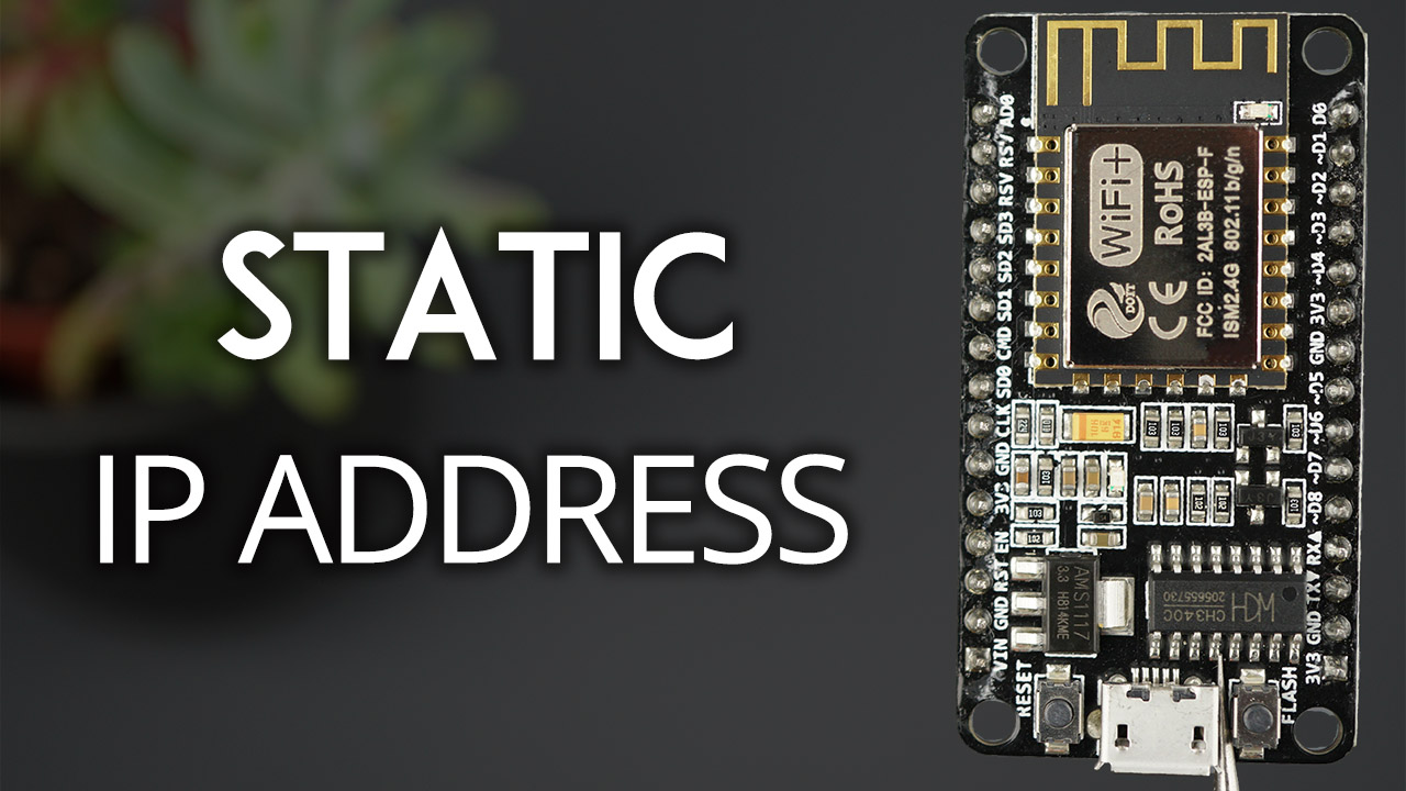 Set ESP8266 NodeMCU Static or Fixed IP Address using Arduino IDE