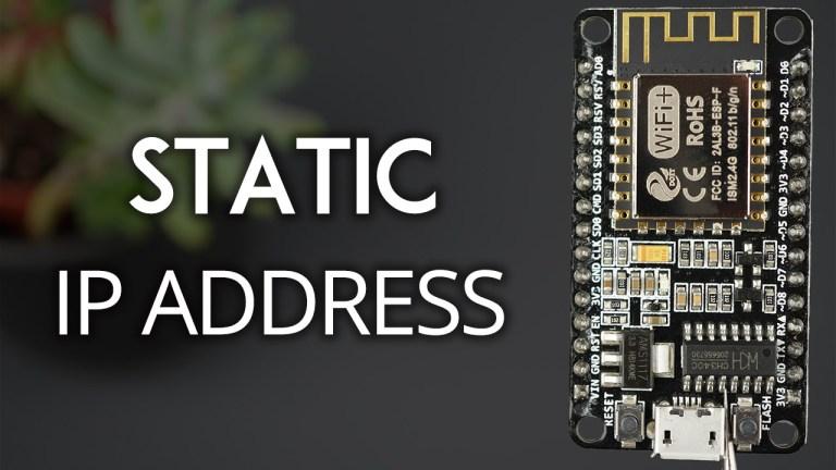 Set ESP8266 NodeMCU Static or Fixed IP Address using Arduino IDE