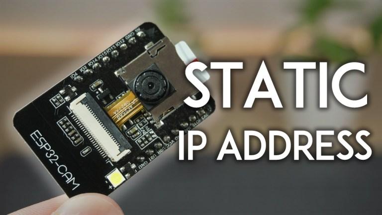 ESP32-CAM Set Static Fixed IP Address Arduino IDE