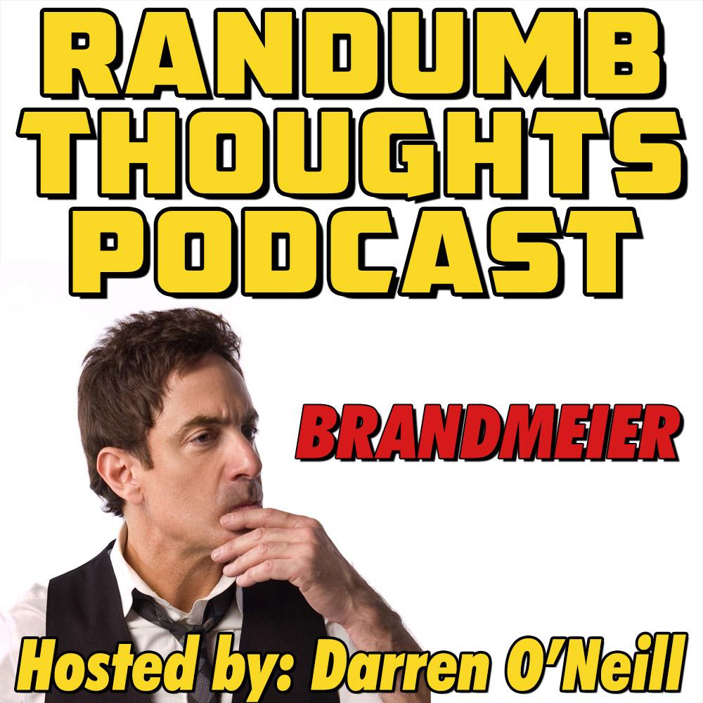 Randumb Thoughts Podcast - Episode #21 - Brandmeier