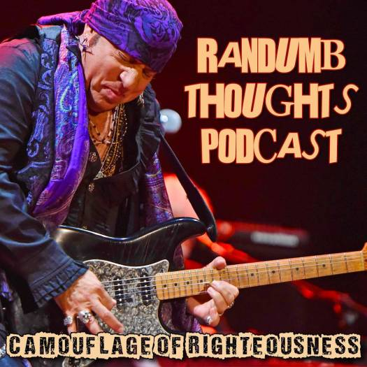 Randumb Thoughts Podcast - Episode #22 - Camouflage of Righteousness
