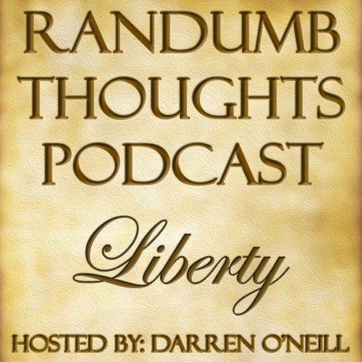 Randumb Thoughts - Episode #23 - Liberty