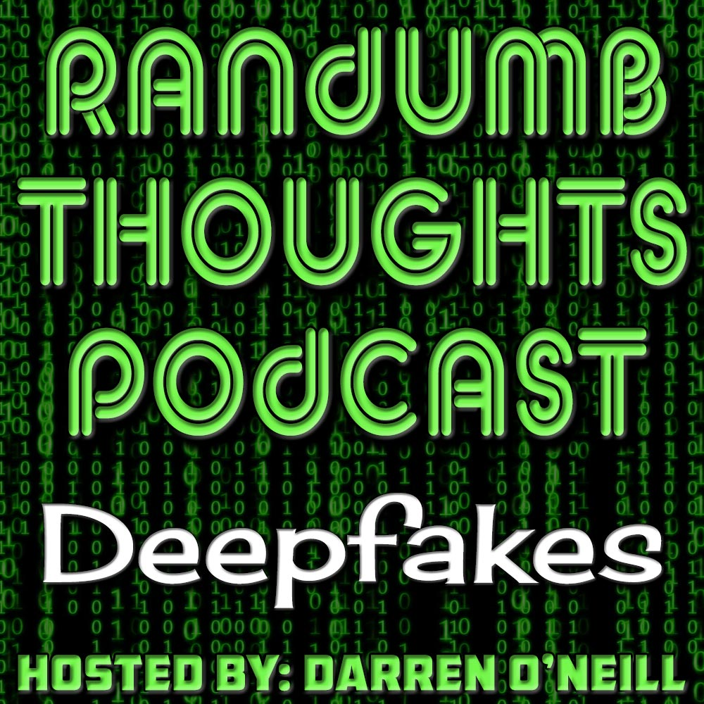 Randumb Thoughts Podcast - Episode #24 - Deepfakes