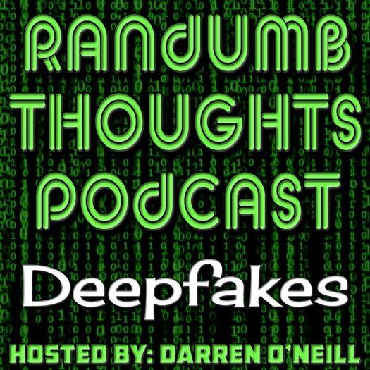 Randumb Thoughts Podcast - Episode #24 - Deepfakes