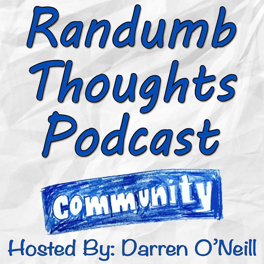 Randumb Thoughts Podcast - Episode #26 - Community