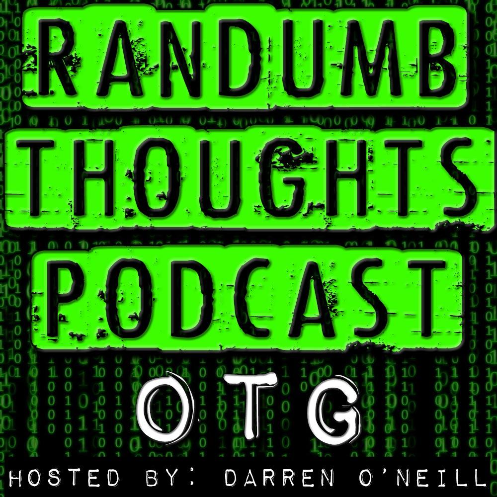 Randumb Thoughts Podcast #27 - OTG