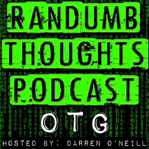 Randumb Thoughts Podcast #27 - OTG