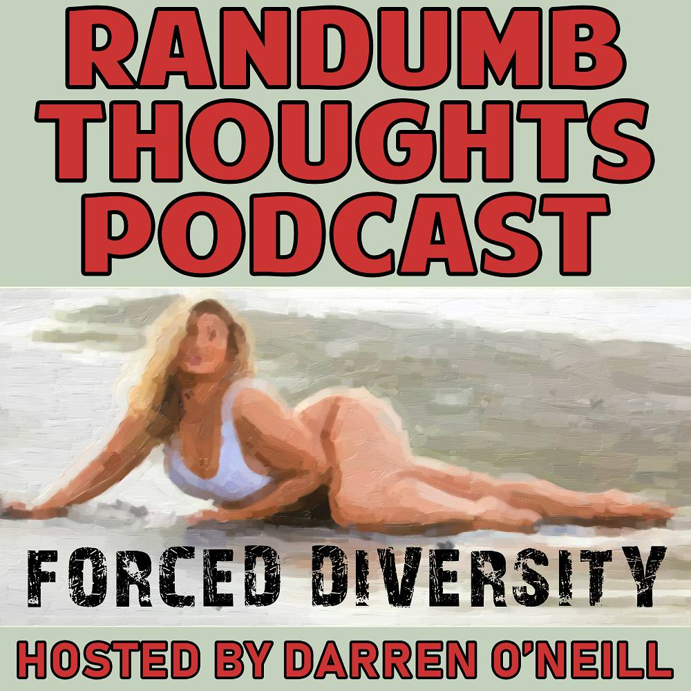 Randumb Thoughts Podcast - Episode #36 - Forced Diversity