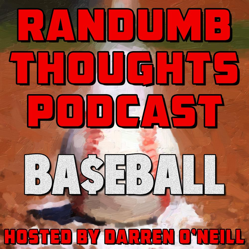 Randumb Thoughts Podcast - Episode #39 - Ba$eball