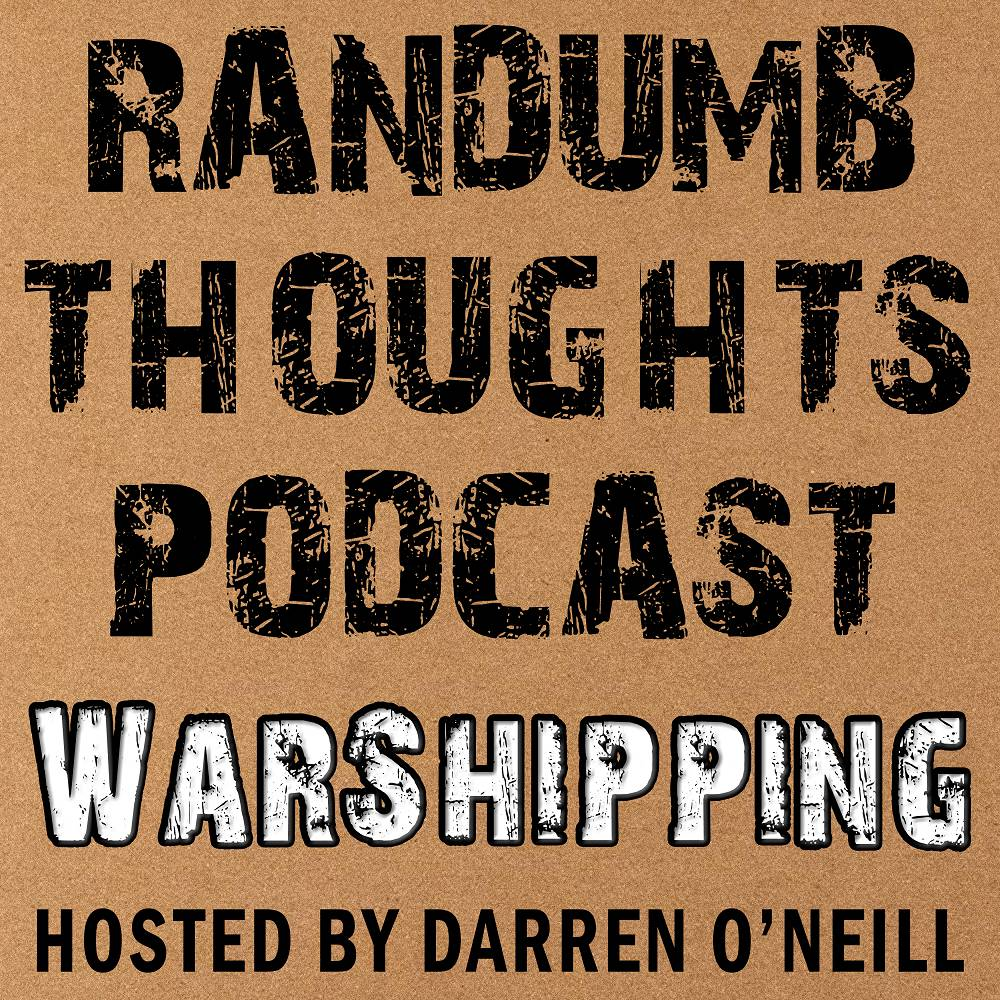 Randumb Thoughts Podcast - Episode #48 - WarShipping