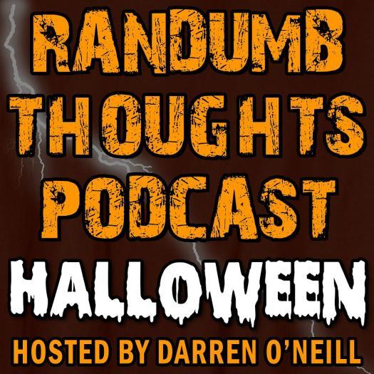 Randumb Thoughts Podcast - Episode #58 - Halloween