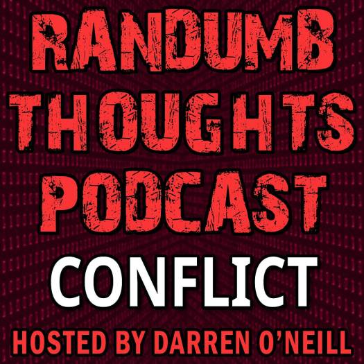 Randumb Thoughts Podcast - Episode #61 - Conflict