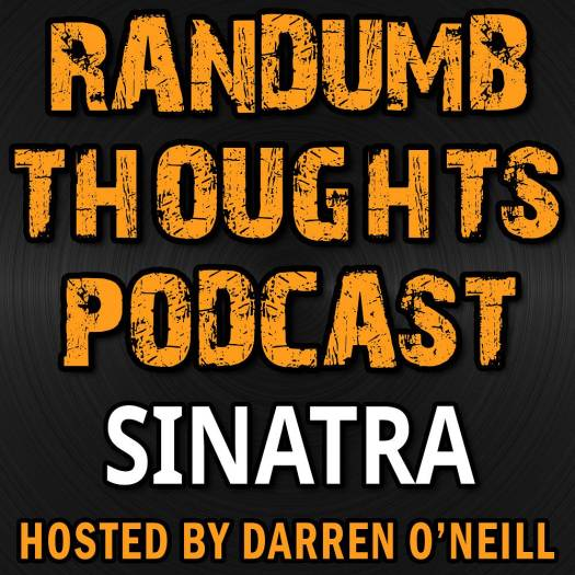 Randumb Thoughts Podcast - Episode #63 - Sinatra