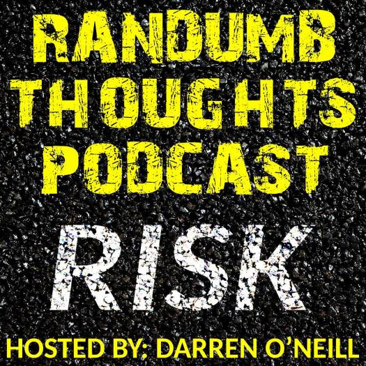 Episode #73 – Risk – Randumb Thoughts Podcast
