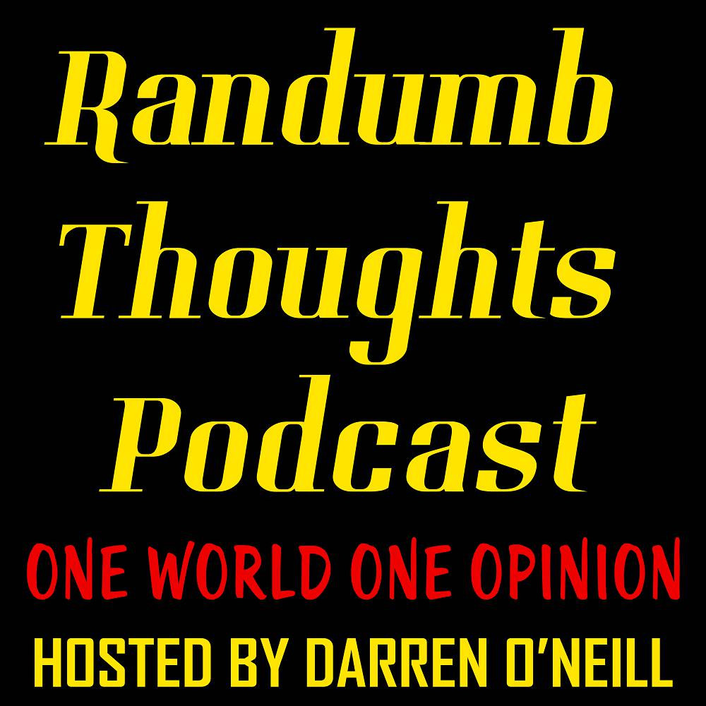 Randumb Thoughts Podcast - Episode #88 - One World One Opinion