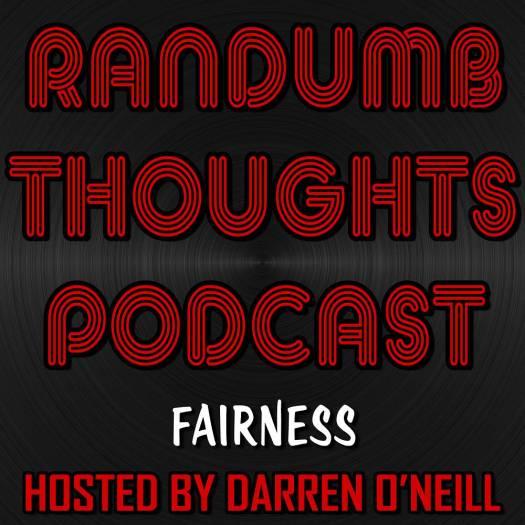 Randumb Thoughts Podcast - Episode #89 - Fairness