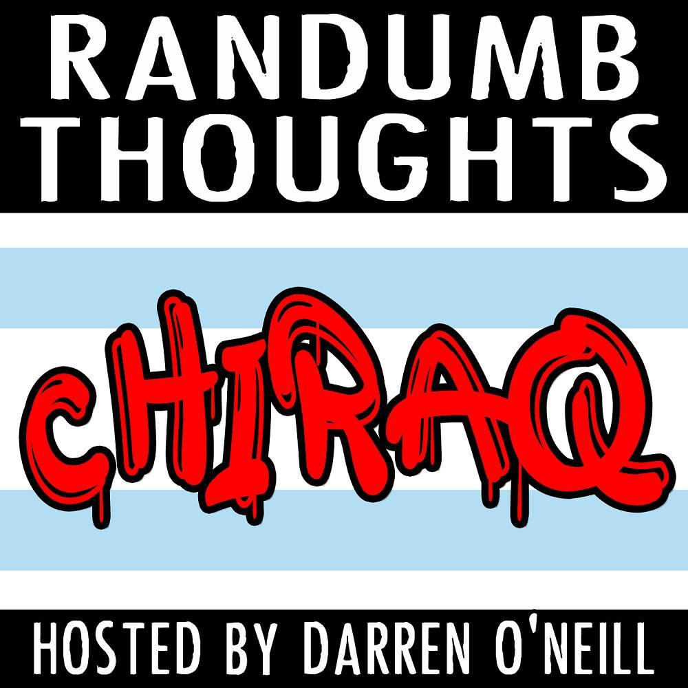 Randumb Thoughts Podcast - Episode #97 - Chiraq
