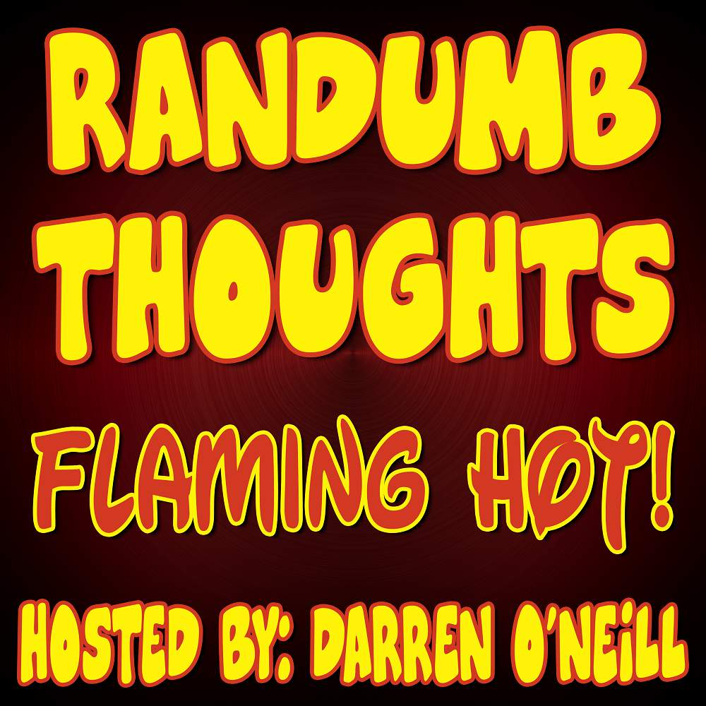 Randumb Thoughts #116 - Flaming Hot