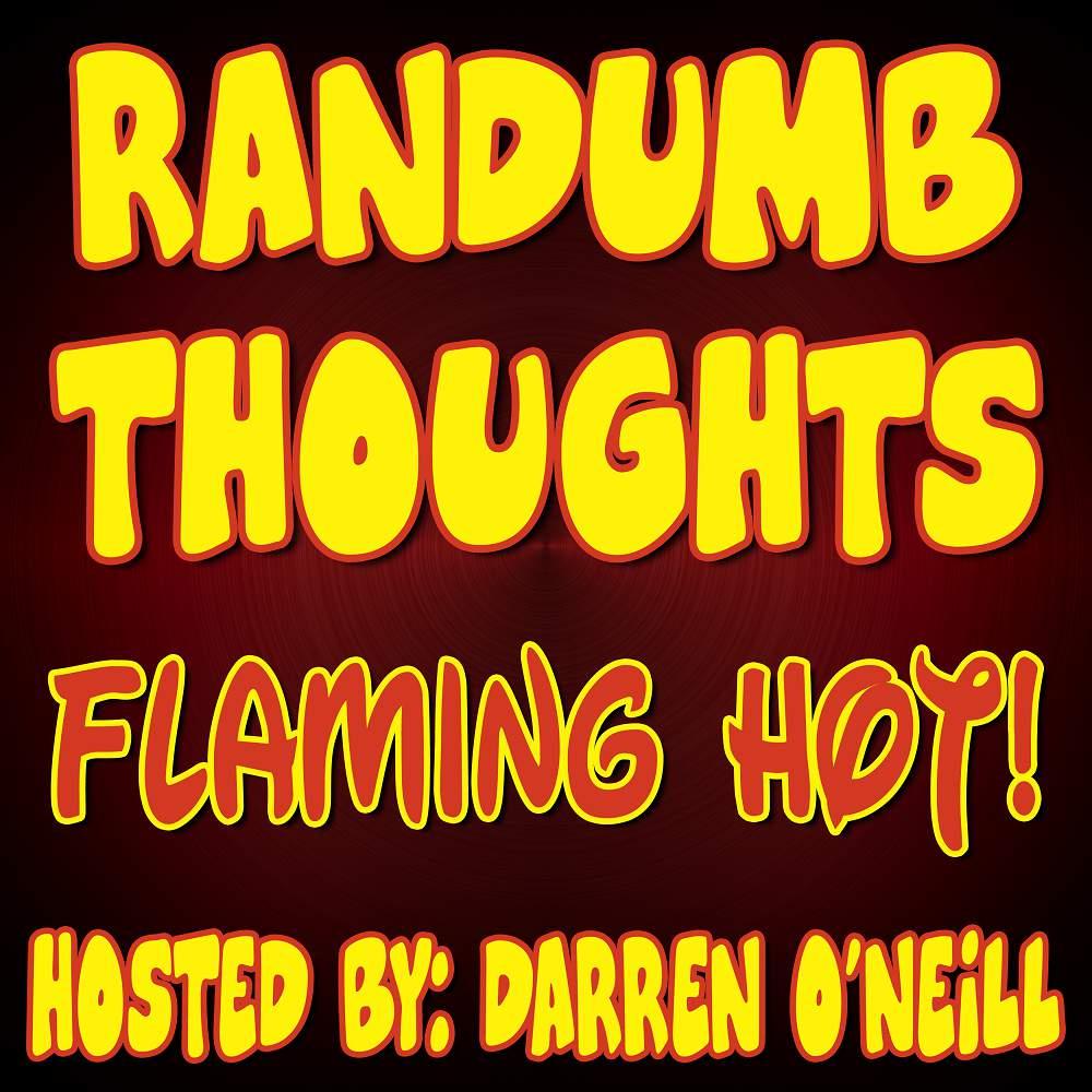 Randumb Thoughts #116 - Flaming Hot
