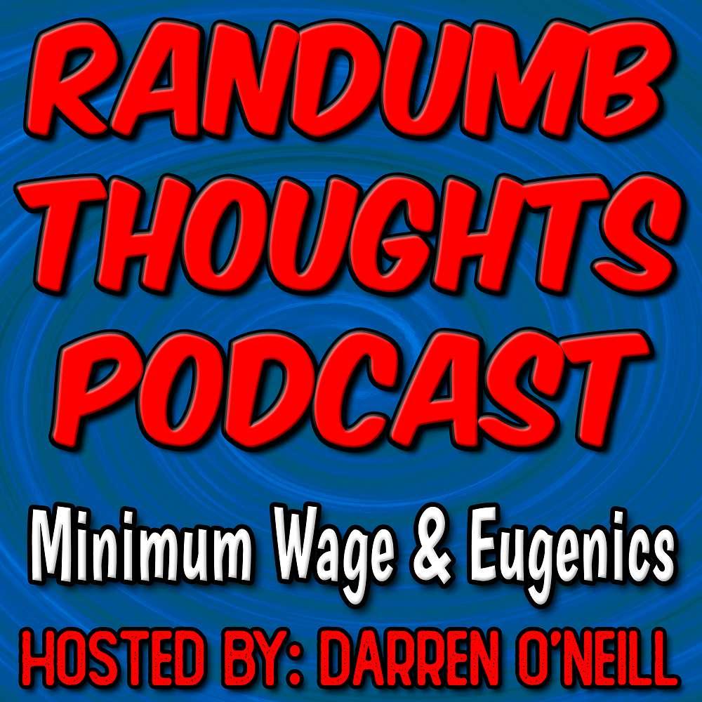 Randumb Thoughts #123 - Minimum Wage & Eugenics