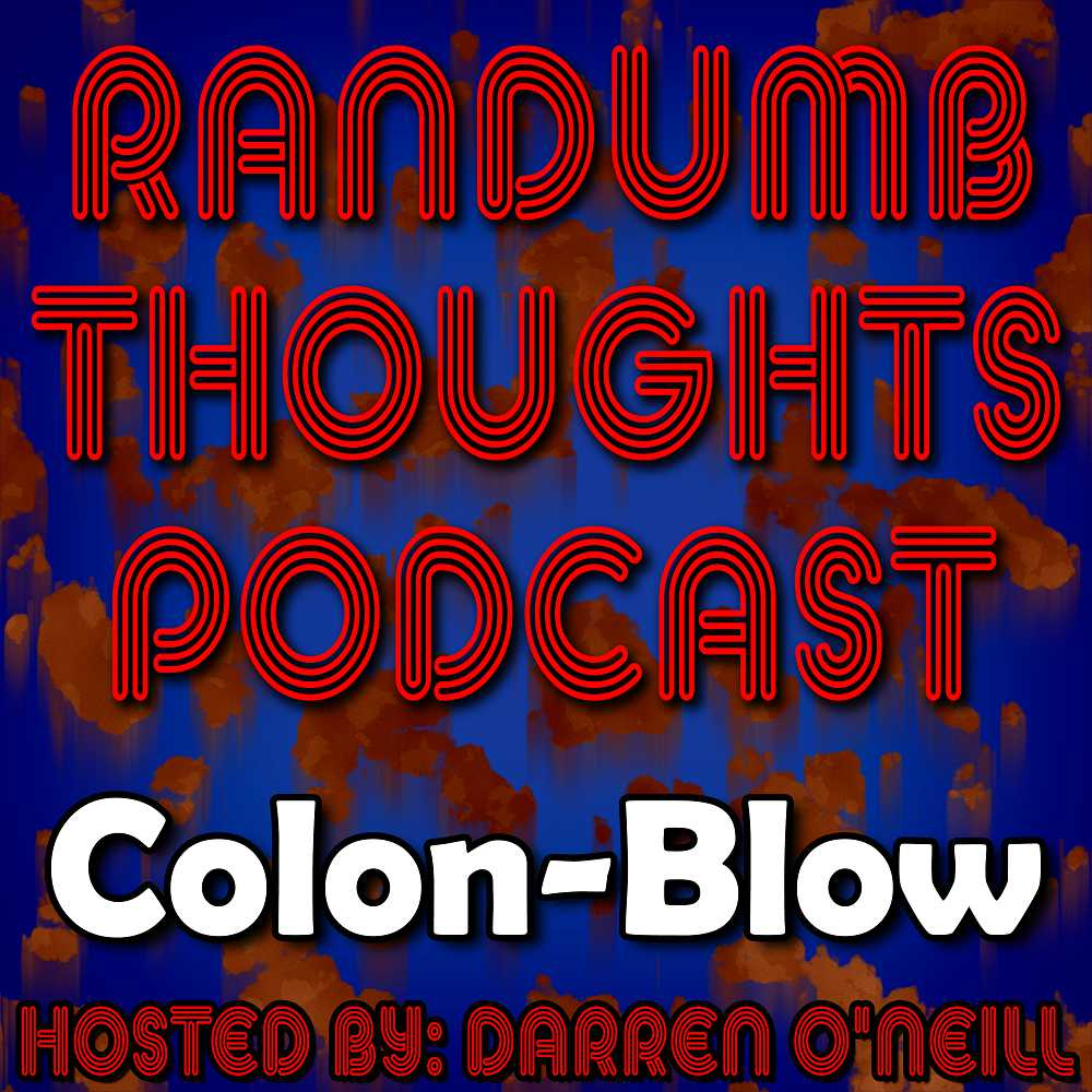 Randumb Thoughts Podcast #136 - Colon-Blow