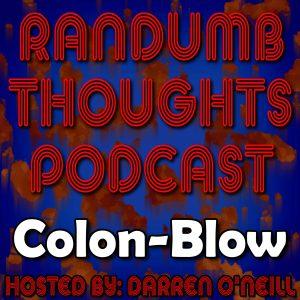 Randumb Thoughts Podcast #136 - Colon-Blow