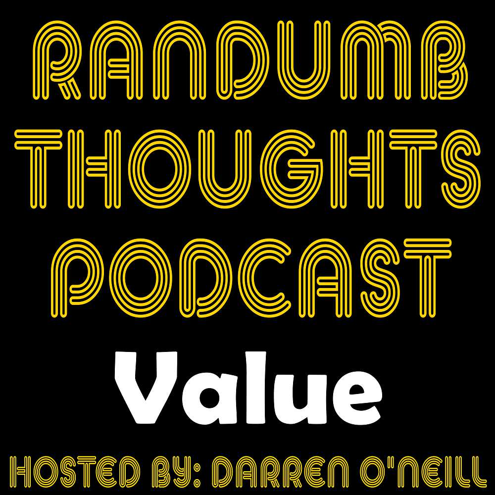 Randumb Thoughts Podcast #135 - Value