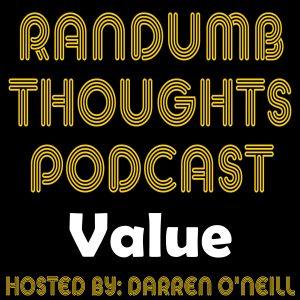 Randumb Thoughts Podcast #135 - Value