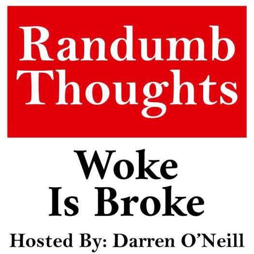 Randumb Thoughts #146 - Woke Is Broke