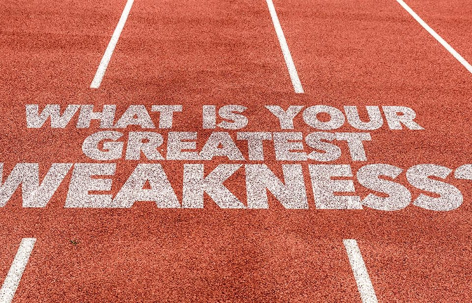 What's your greatest weakness