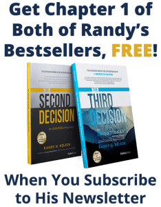 Get Chapter 1 of Both of Randy's Bestsellers, The Second Decision and The Third Decision FREE! When you subscribe to his newsletter.
