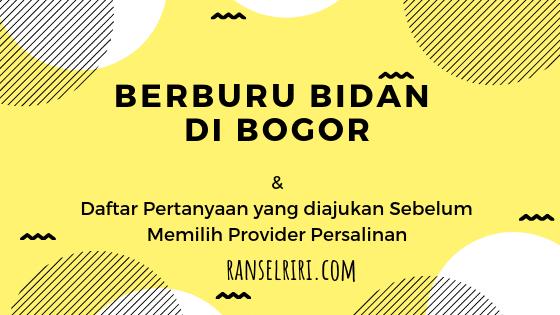 Berburu Bidan di Bogor dan Daftar Pertanyaan yang diajukan Sebelum Memilih Provider Persalinan - ranselriri
