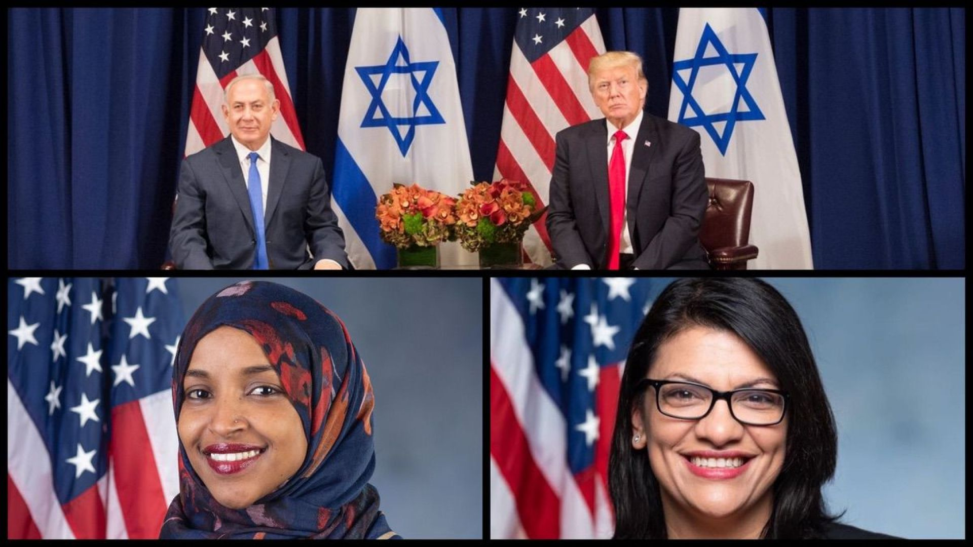 Top: President Donald J. Trump and Prime Minister Benjamin Netanyahu of Israel at the United Nations General Assembly (Official White House Photo by Shealah Craighead). Bottom: Representatives Ilhan Omar (D-MN) and Rashida Tlaib (D-MI) (Official Photos)