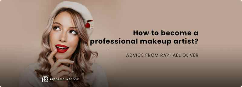How to become a makeup artist by Raphael Oliver