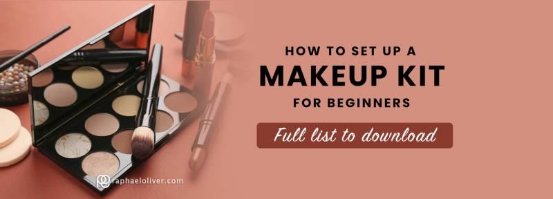 Set up your makeup kit for beginners - Raphael Oliver