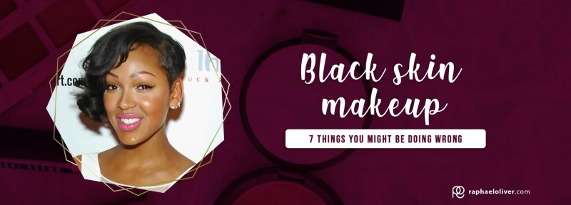 Black skin makeup: 7 thinks you might be doing wrong - Raphael Oliver
