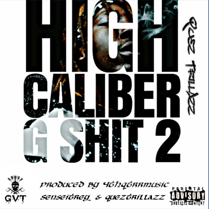 [Mixtape] Quez TrillAzz – High Caliber G Shit 2 @QuezTrillAzz