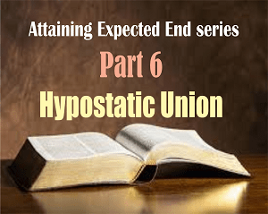 ATTAINING EXPECTED END Part 6: Hypostatic Union