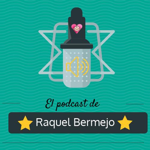 El podcast de Raquel Bermejo