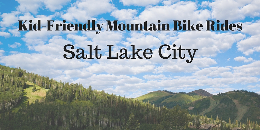 Kid Friendly Mountain Biking in SLC