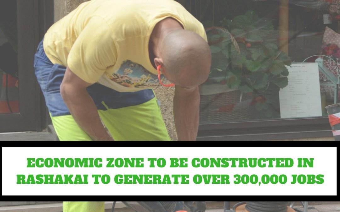 RASHAKAI ECONOMIC ZONE JOBS OPPORTUNITIES UP TO 300,000