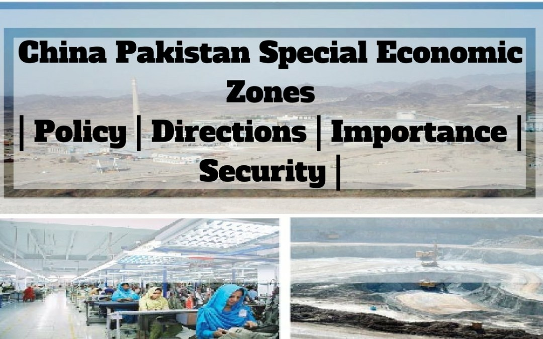 China Pakistan Special Economic Zones | Policy | Directions | Importance | Security |