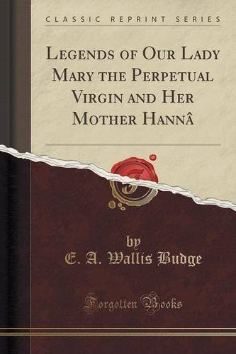 Download Legends of Our Lady Mary the Perpetual Virgin and Her Mother Hannâ